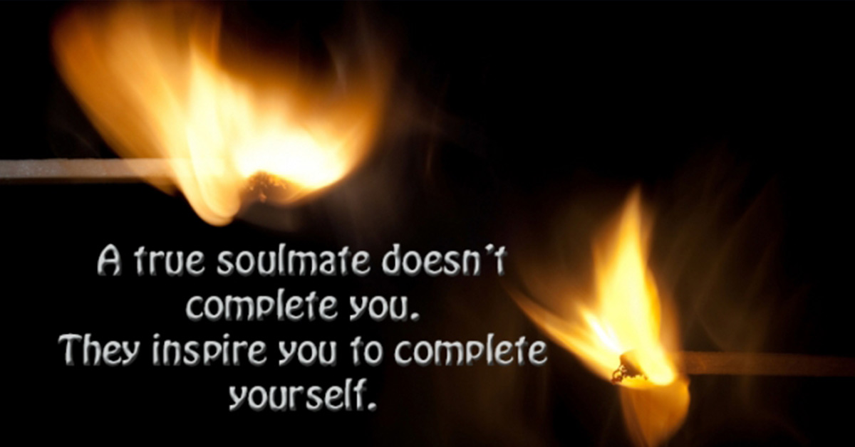 A Soulmate Is Not Someone That Completes You – A Soulmate Is Someone That Inspires You To Complete Yourself